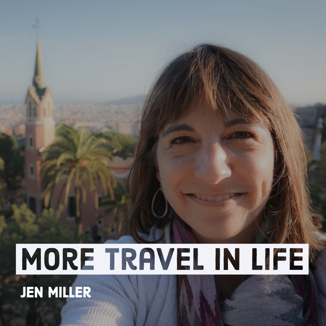 Jen Miller More Travel in Life Travel Sabbatical Planning