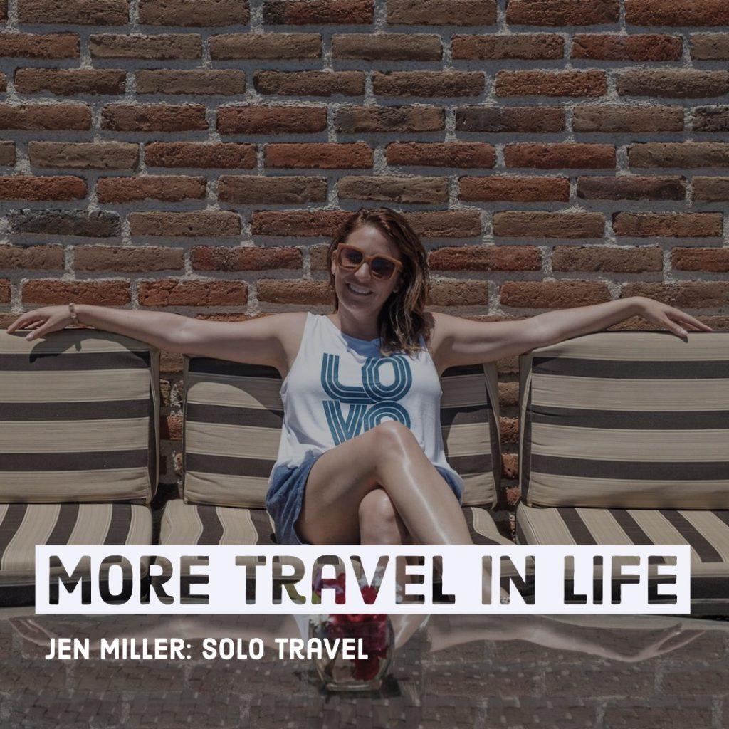 Jen Miller Solo Travel Episode