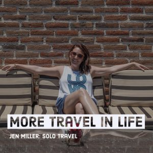 Jen Miller Solo Travel Episode