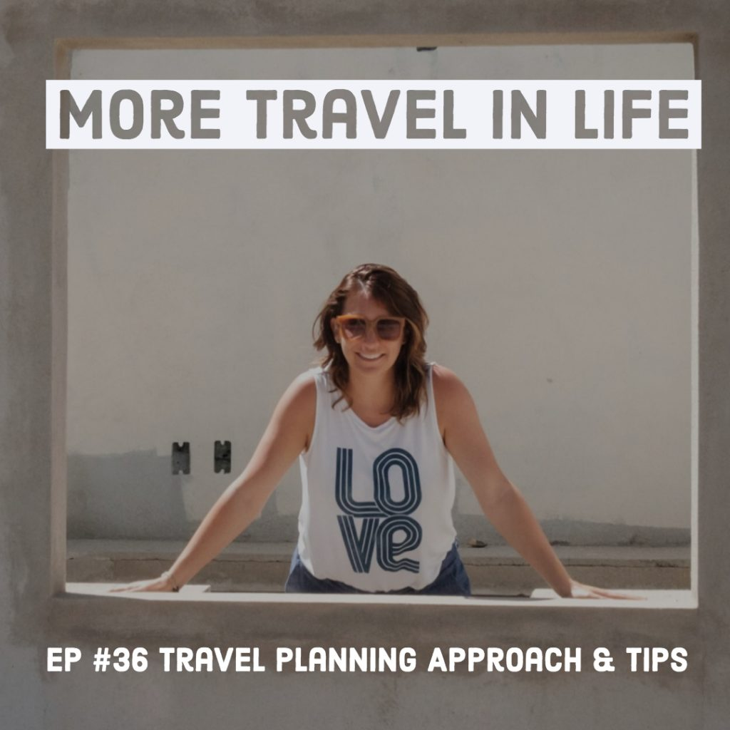 More Travel in Life Episode 36 jen travel planning
